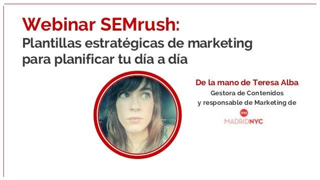Webinar SEMrush: Plantillas estratégicas de marketing para planificar tu día a día De la mano de Teresa Alba Gestora de Co...