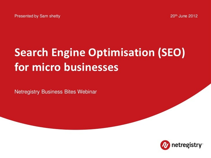 Presented by Sam shetty              20th June 2012Search Engine Optimisation (SEO)for micro businessesNetregistry Busines...