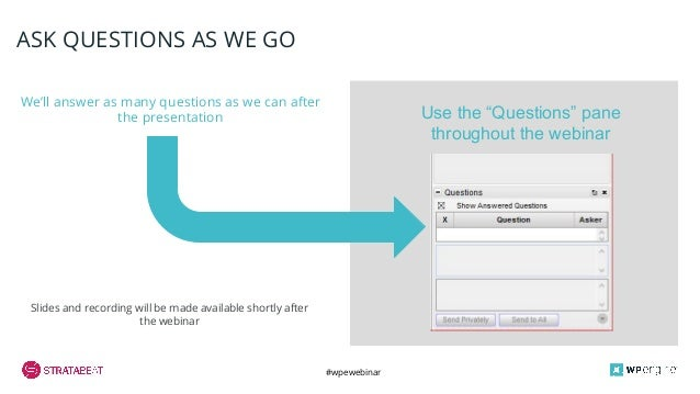 #wpewebinar CROP IMAGE TO GRAY BOX We'll answer as many questions as we can after the presentation ASK QUESTIONS AS WE GO ...