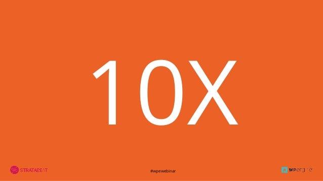 #wpewebinar 10X