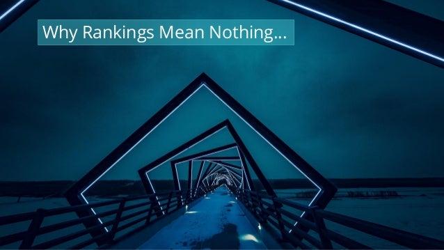 #wpewebinar Why Rankings Mean Nothing…