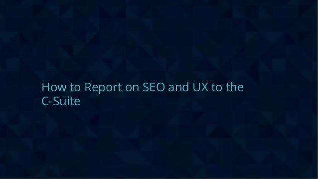 #wpewebinar How to Report on SEO and UX to the C-Suite