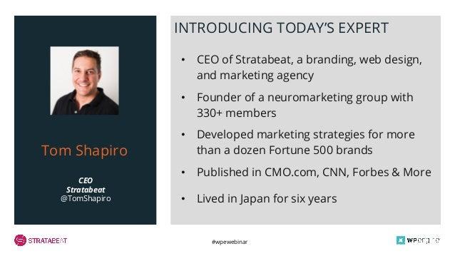 #wpewebinar CEO Stratabeat @TomShapiro Tom Shapiro INTRODUCING TODAY'S EXPERT • CEO of Stratabeat, a branding, web design,...