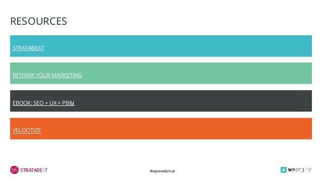 #wpewebinar RESOURCES STRATABEAT RETHINK YOUR MARKETING VELOCITIZE EBOOK: SEO + UX = PB&J