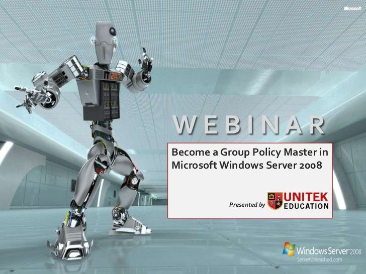 WEBINARBecome a Group Policy Master inMicrosoft Windows Server 2008           Presented by