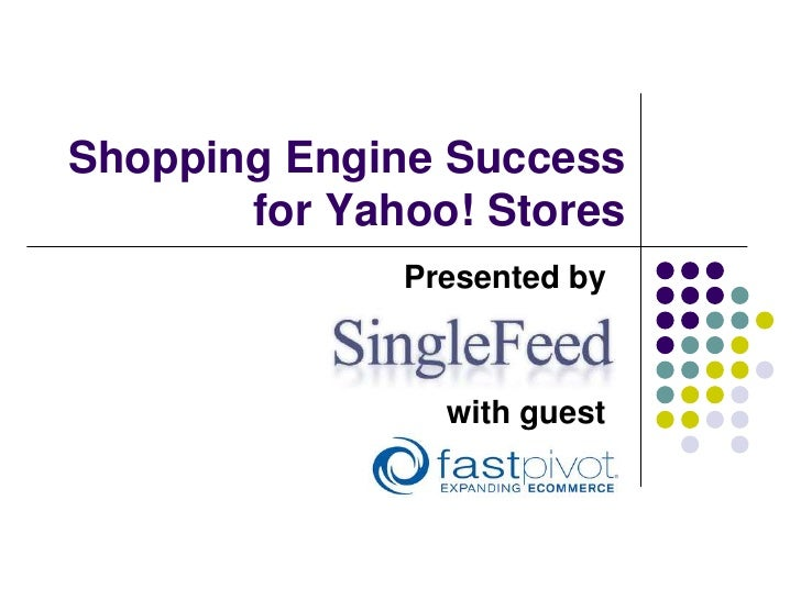 Shopping Engine Success for Yahoo! Stores<br />Presented by     <br />with guest<br />