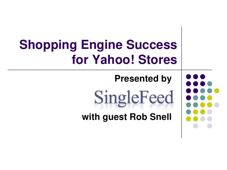 Shopping Engine Success for Yahoo! Stores: PART 1/3<br />Presented by     <br />with guest Rob Snell<br />