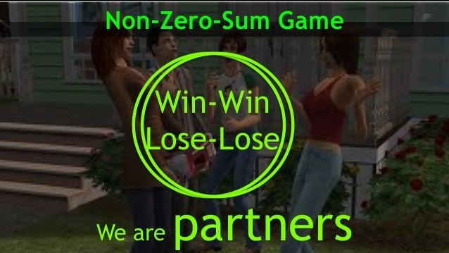 We are partners Non-Zero-Sum Game Win-Win Lose-Lose