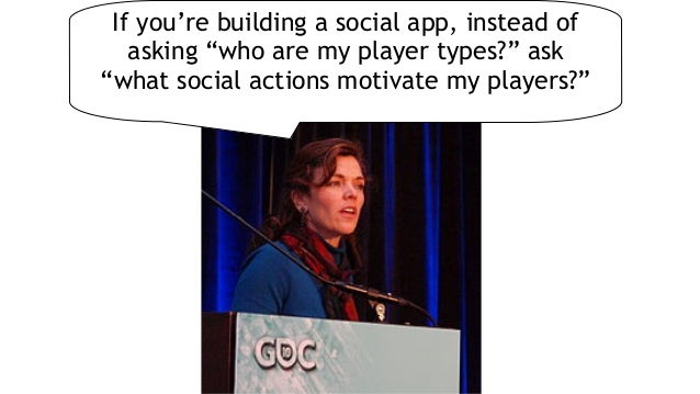 """Jane McGonigalRichard Bartle If you're building a social app, instead of asking """"who are my player types?"""" ask  """"what soc..."""