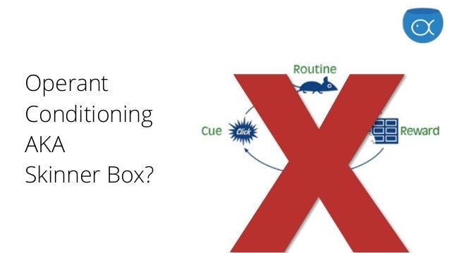 Operant Conditioning AKA  Skinner Box? X