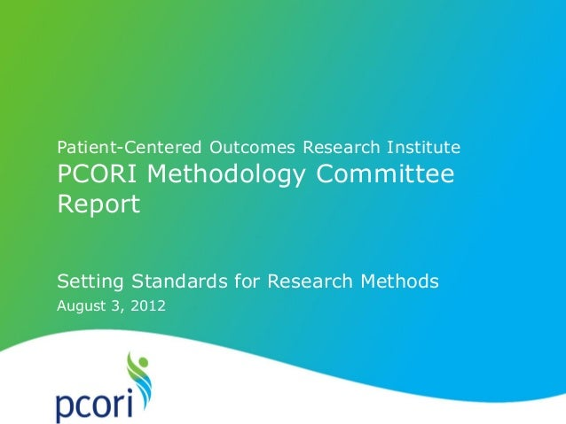 August 3, 2012 Patient-Centered Outcomes Research Institute PCORI Methodology Committee Report Setting Standards for Resea...