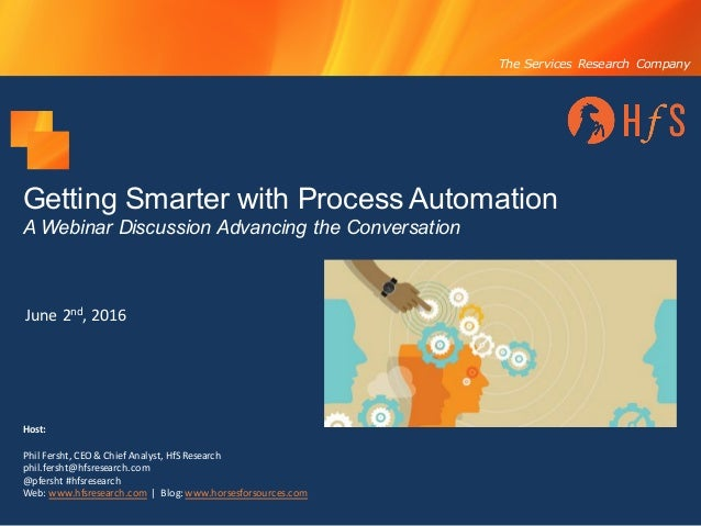 The Services Research Company Getting Smarter with Process Automation A Webinar Discussion Advancing the Conversation June...