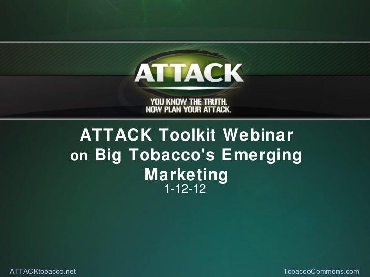 ATTACK Toolkit Webinar               on Big Tobaccos Emerging                       Marketing                         1-12...