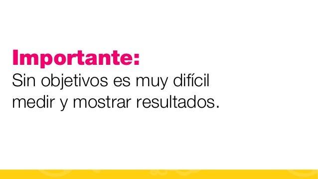 #FormaciónEBusiness Importante: Sin objetivos es muy difícil medir y mostrar resultados.