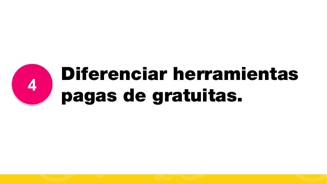 #FormaciónEBusiness 4 Diferenciar herramientas pagas de gratuitas.