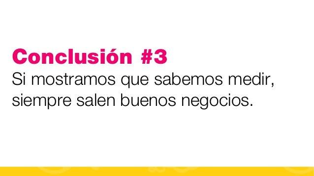#FormaciónEBusiness Conclusión #3 Si mostramos que sabemos medir, siempre salen buenos negocios.