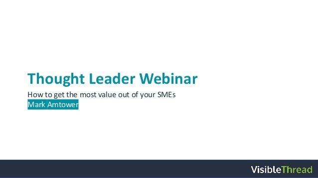 Thought Leader Webinar How to get the most value out of your SMEs Mark Amtower