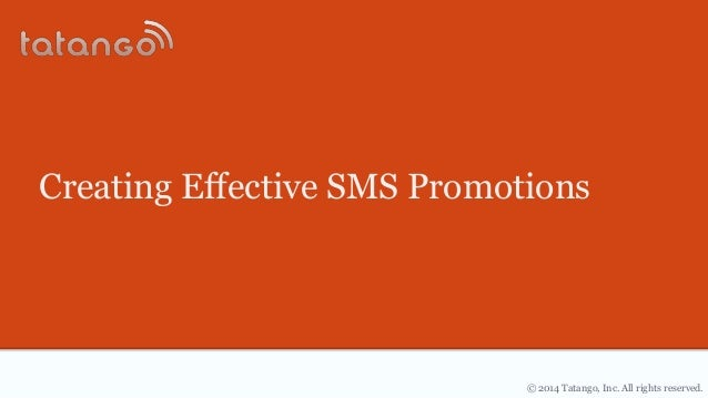 © 2014 Tatango, Inc. All rights reserved. Creating Effective SMS Promotions
