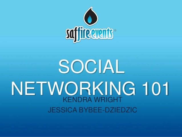 SOCIALNETWORKING 101      KENDRA WRIGHT   JESSICA BYBEE-DZIEDZIC