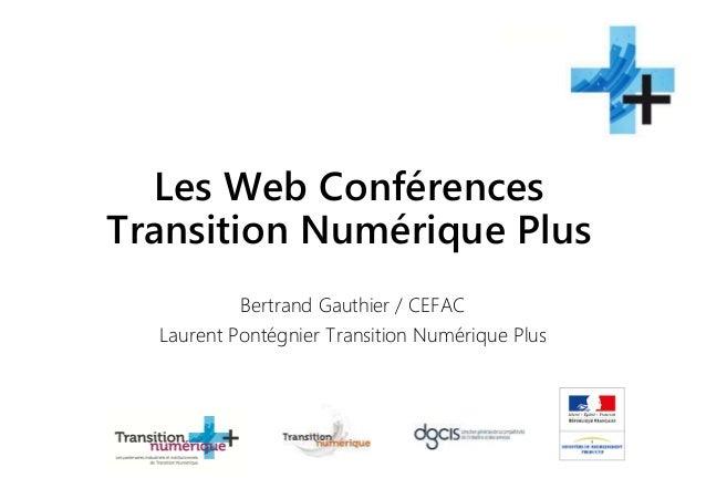 Les Web Conférences Transition Numérique Plus Bertrand Gauthier / CEFAC Laurent Pontégnier Transition Numérique Plus