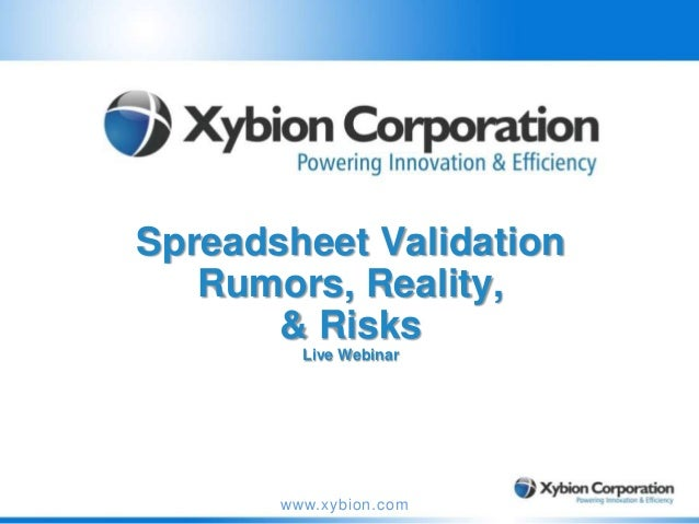 Spreadsheet Validation Rumors, Reality, & Risks Live Webinar  www.xybion.com