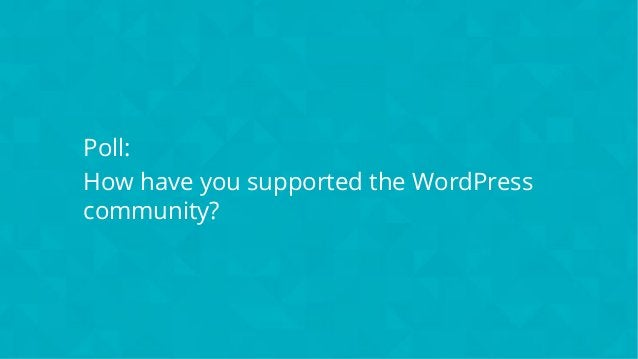 #wpewebinar Poll: How have you supported the WordPress community?