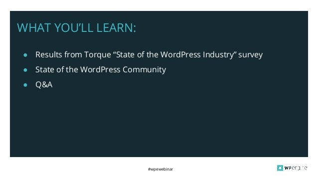 """#wpewebinar WHAT YOU'LL LEARN: ● Results from Torque """"State of the WordPress Industry"""" survey ● State of the WordPress Com..."""