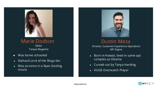 #wpewebinar Editor Torque Magazine Marie Dodson ● Was home schooled ● Diehard Lord of the Rings fan ● Was an extra in a Ry...