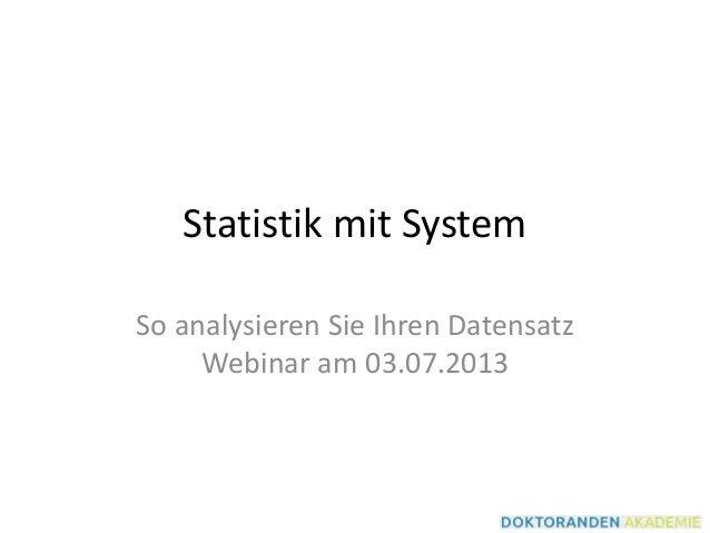 Statistik mit System So analysieren Sie Ihren Datensatz Webinar am 03.07.2013