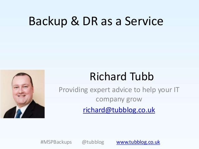 Backup & DR as a Service                  Richard Tubb        Providing expert advice to help your IT                    c...
