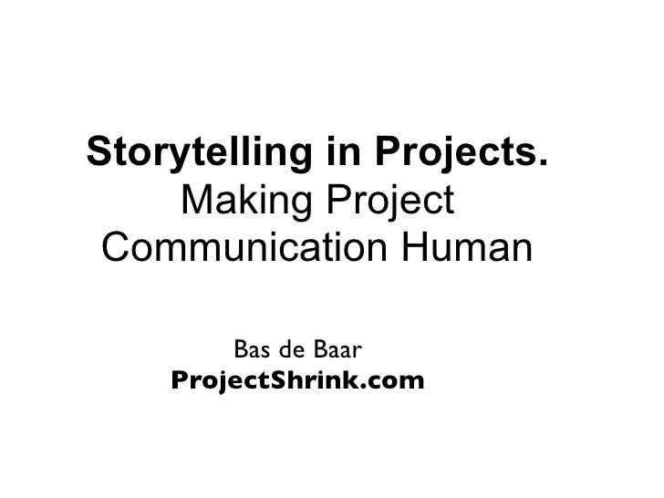 Storytelling in Projects.    Making Project Communication Human        Bas de Baar    ProjectShrink.com