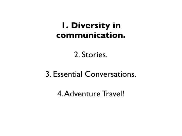 1. Diversity in   communication.        2. Stories.3. Essential Conversations.   4. Adventure Travel!