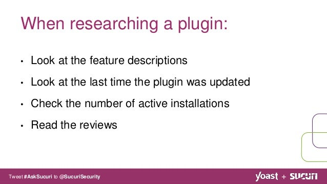 • Look at the feature descriptions • Look at the last time the plugin was updated • Check the number of active installatio...