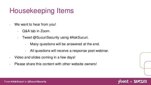 - We want to hear from you! - Q&A tab in Zoom. - Tweet @SucuriSecurity using #AskSucuri. - Many questions will be answered...