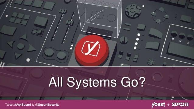 All Systems Go? +Tweet #AskSucuri to @SucuriSecurity