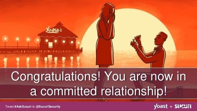 Congratulations! You are now in a committed relationship! +Tweet #AskSucuri to @SucuriSecurity