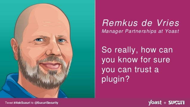 Remkus de Vries Manager Partnerships at Yoast So really, how can you know for sure you can trust a plugin? +Tweet #AskSucu...