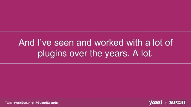And I've seen and worked with a lot of plugins over the years. A lot. +Tweet #AskSucuri to @SucuriSecurity
