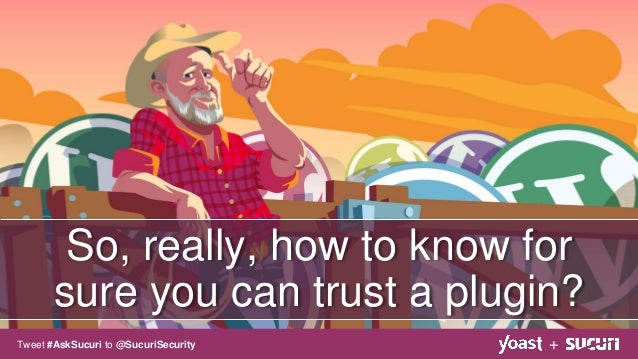 So, really, how to know for sure you can trust a plugin? +Tweet #AskSucuri to @SucuriSecurity