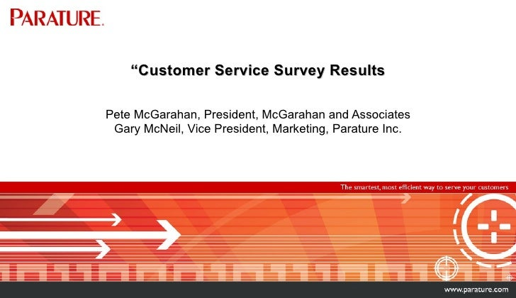 """ Customer Service Survey Results Pete McGarahan, President, McGarahan and Associates Gary McNeil, Vice President, Marketi..."