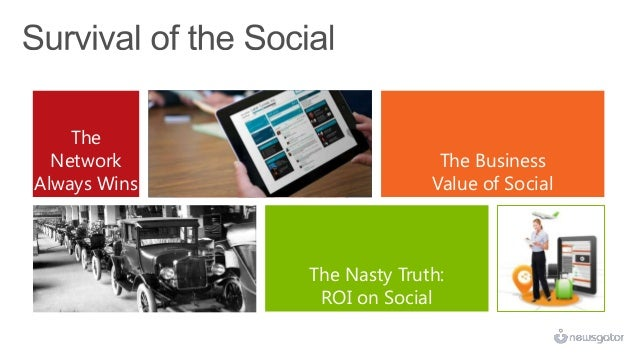 TheNetworkAlways WinsThe Nasty Truth:ROI on SocialThe BusinessValue of Socialsucceed