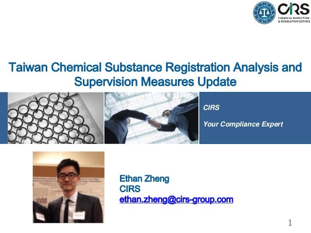 CIRS Your Compliance Expert Taiwan Chemical Substance Registration Analysis and Supervision Measures Update Ethan Zheng CI...