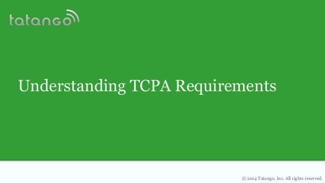 © 2014 Tatango, Inc. All rights reserved. Understanding TCPA Requirements