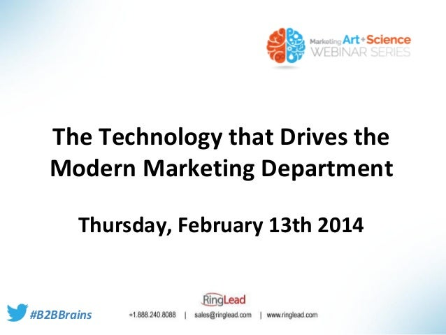 The Technology that Drives the Modern Marketing Department Thursday, February 13th 2014  #B2BBrains