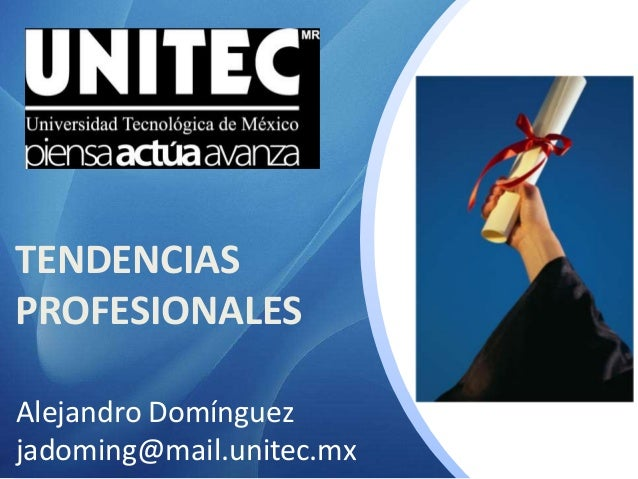 TENDENCIAS PROFESIONALES Alejandro Domínguez jadoming@mail.unitec.mx