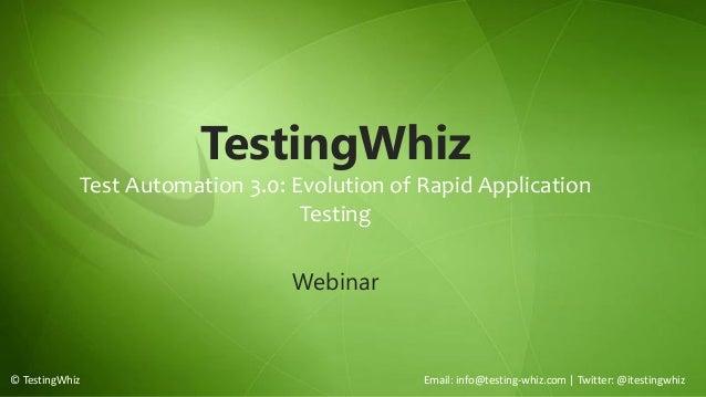 © TestingWhiz Email: info@testing-whiz.com | Twitter: @itestingwhiz TestingWhiz Test Automation 3.0: Evolution of Rapid Ap...