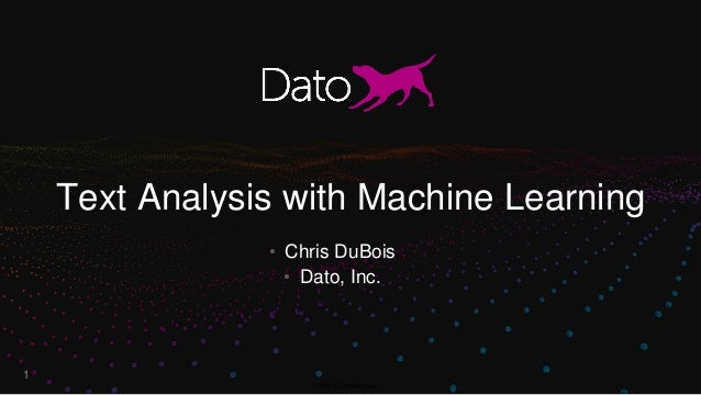 Dato Confidential Text Analysis with Machine Learning 1 • Chris DuBois • Dato, Inc.
