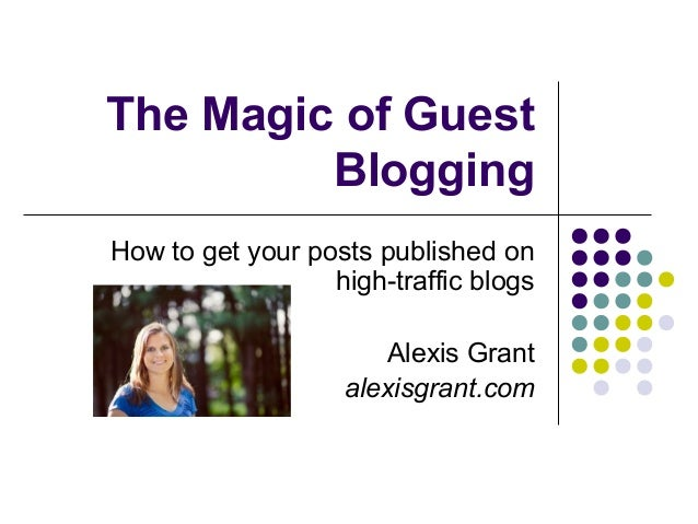 The Magic of Guest         BloggingHow to get your posts published on                  high-traffic blogs                 ...