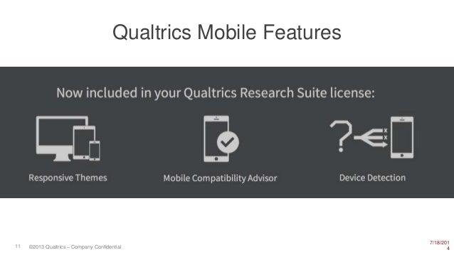 7/18/201 411 ©2013 Qualtrics – Company Confidential Qualtrics Mobile Features