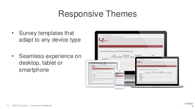 7/18/201 412 ©2013 Qualtrics – Company Confidential Responsive Themes • Survey templates that adapt to any device type • S...